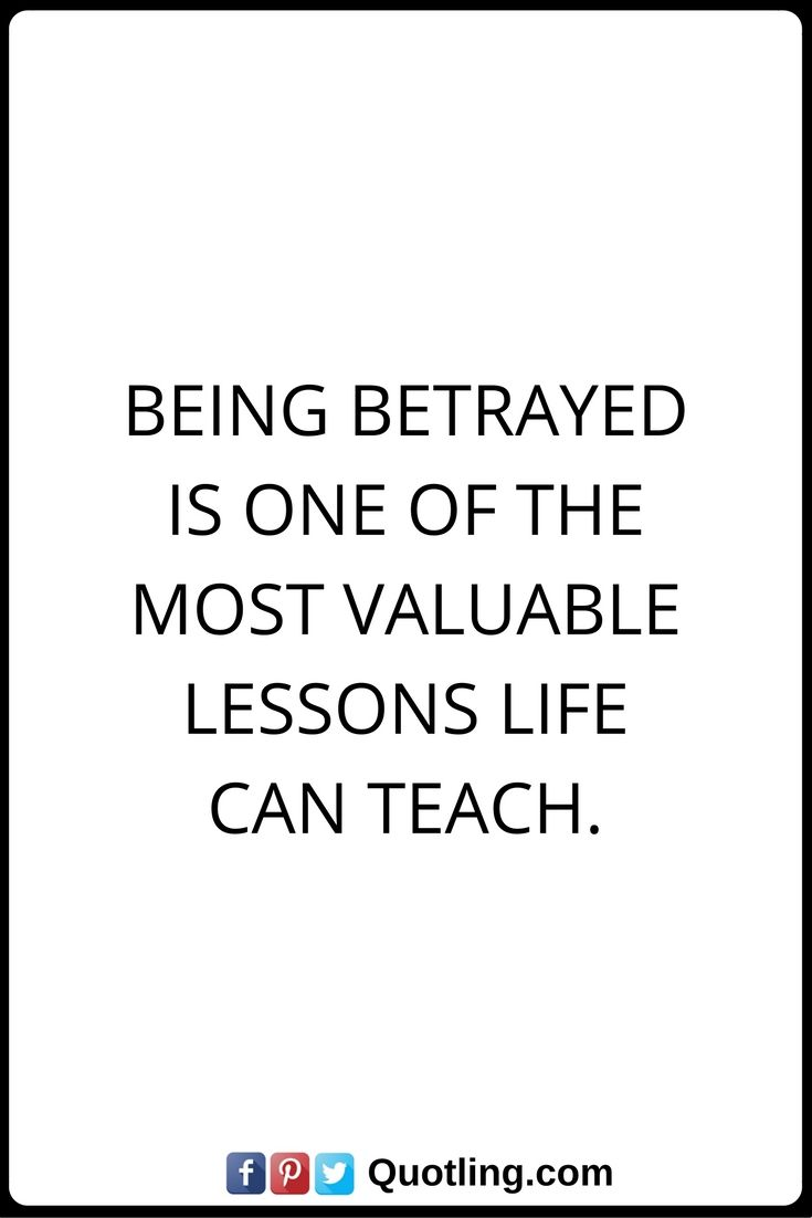 Betrayal Quotes Being Betrayed Is One Of The Most Valuable Lessons Life Can Teach Betrayal Quotes Wise Words Quotes