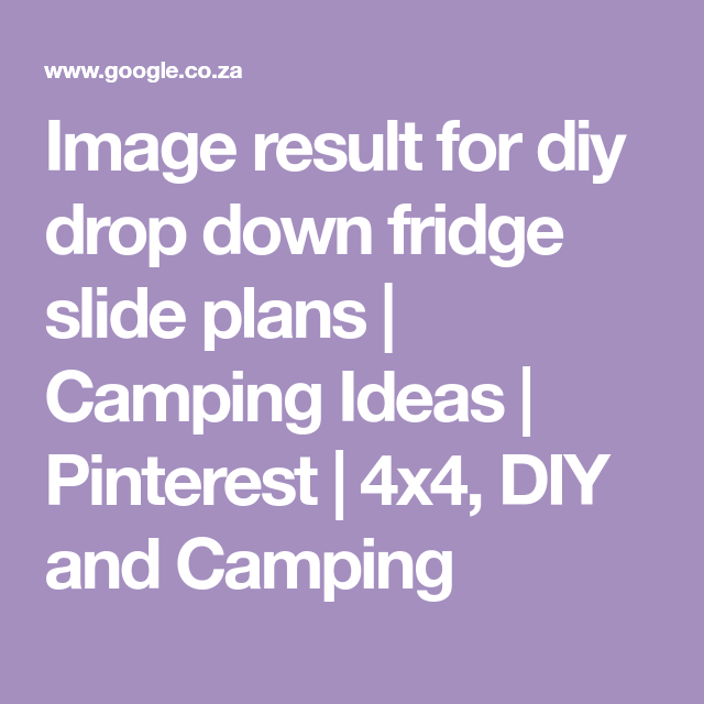 Image Result For Diy Drop Down Fridge Slide Plans Camping Ideas Pinterest 4x4 Diy And Camping How To Plan Diy Furniture Building Diy