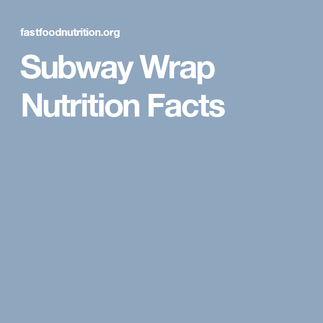 Subway Wrap Nutrition Facts Nutrition Facts Nutrition Spinach Wraps