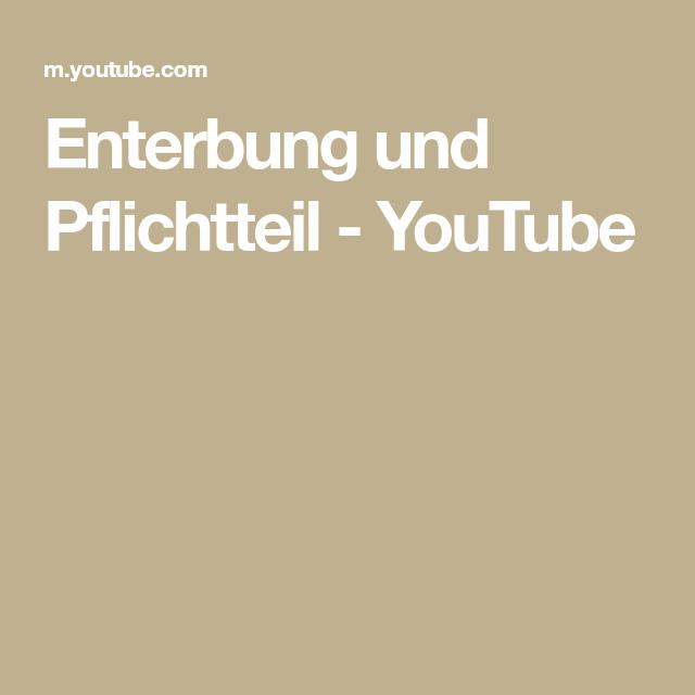 Enterbung Und Pflichtteil Youtube Pflicht Youtube Teilchen