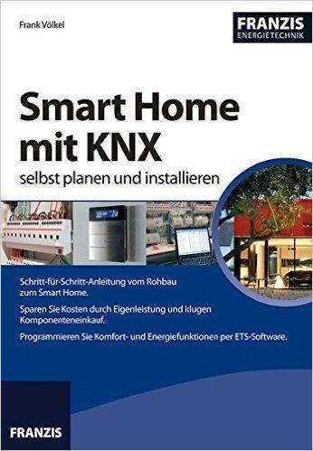 Luxury Smart Home mit KNX selbst planen und installieren aktualisierte Ausgabe Energietechnik Amazon