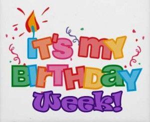 Its My Birthday Week Yay Its My Birthday Happy