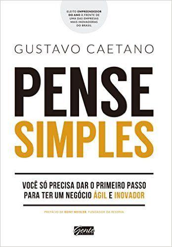Ebook Pense Simples Download Pdf Gustavo Caetano Resumo