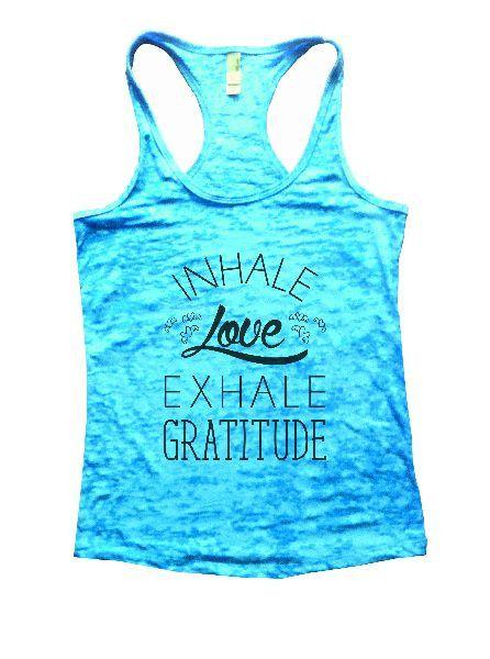 Inhale Love Exhale Gratitude Burnout Tank Top By BurnoutTankTops.com - 1182
