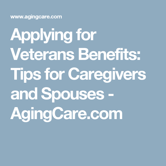 Applying For Veterans Benefits 5 Tips For Caregivers And Spouses