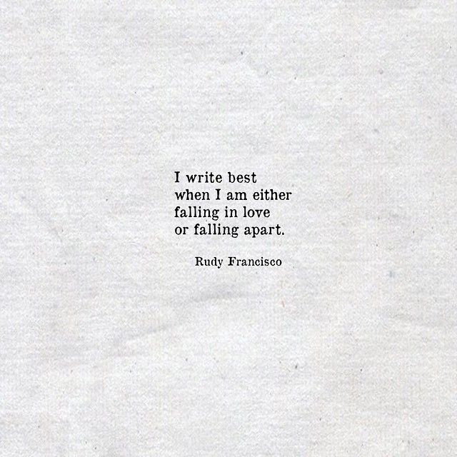 I Write Best When I Am Either Falling In Love Or Falling