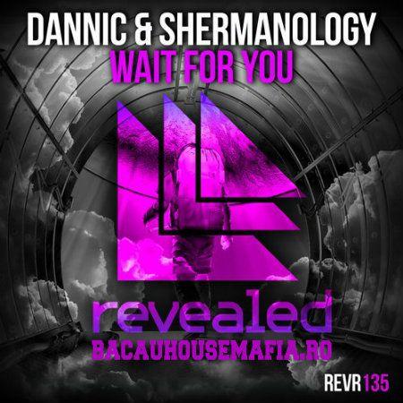 Dannic & Shermanology – Wait For You (Original Mix)