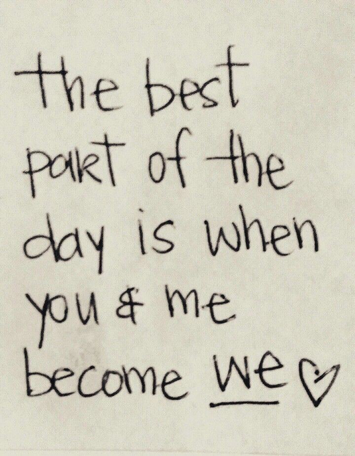 """""""The best part of the day is when you & me become 'we'."""" ❤️"""