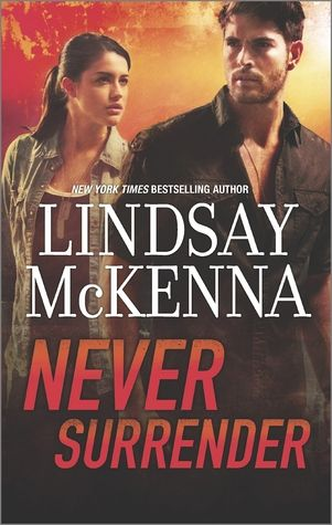 Never Surrender by Lindsay McKenna   Publisher: Harlequin HQN   Publisher: June 24, 2013   www.lindsaymckenna.com   Romantic Suspense