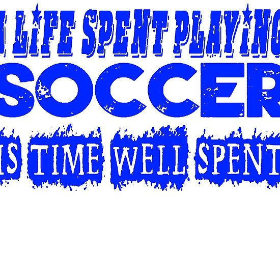 A Life Spent Playing Soccer Is Time Well Spent T Shirt