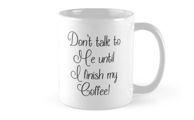 Don't Talk To Me Until I finish My Coffee by abundancehq ...