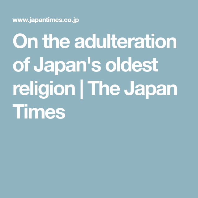 On The Adulteration Of Japans Oldest Religion Religion - Oldest religion
