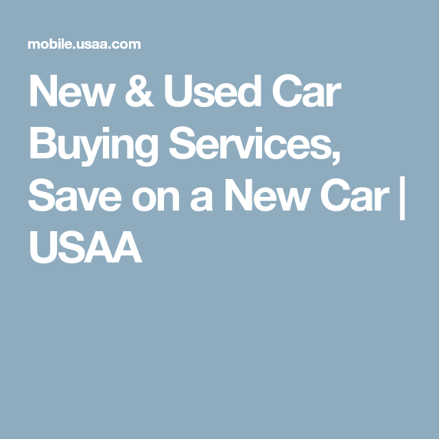 New Used Car Buying Services Save On A New Car Usaa With Images Car Buying Investment Services Car Insurance