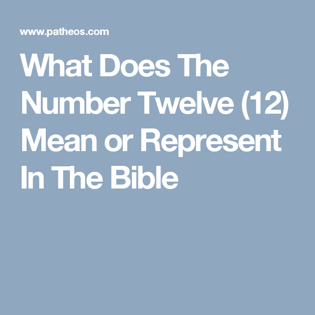 What Does The Number Twelve 12 Mean Or Represent In The Bible