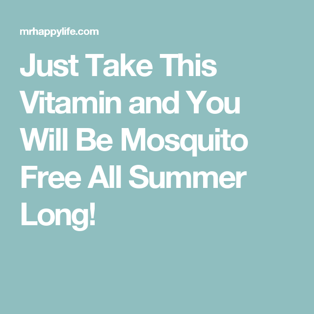 Just Take This Vitamin and You Will Be Mosquito Free All Summer Long!