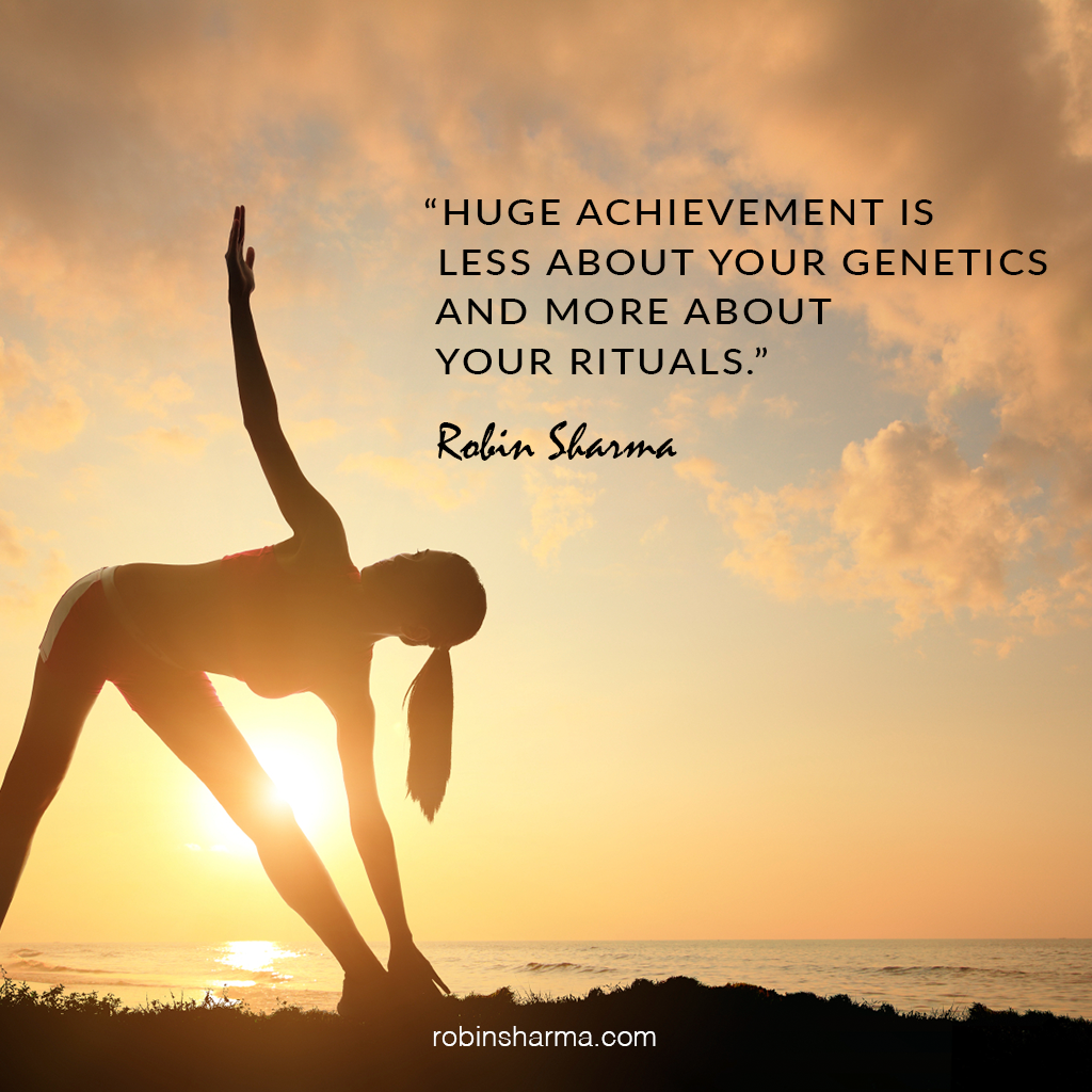 Huge achievement is less about your genetics and more about your rituals.