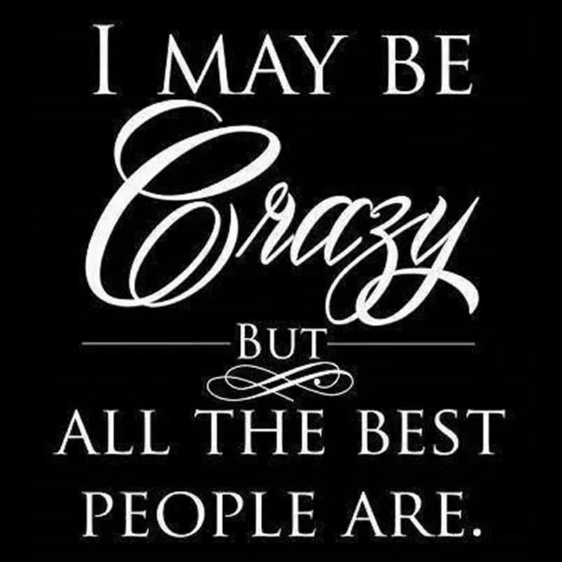 I Msybe Vrazy For All The Best People Are Quotes Cute Quotes Funny Quotes