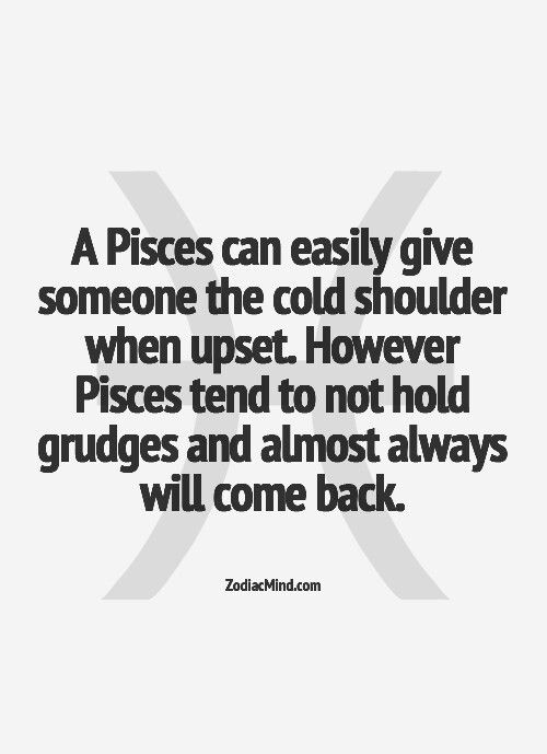 Pisces     I can't hold a grudge to save my life and give