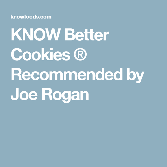 KNOW Better Cookies ® Recommended by Joe Rogan   Cookies ...