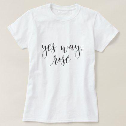Yes Way Rose T Shirt