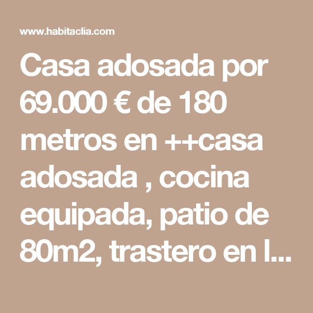 Casa adosada por 69.000 € de 180 metros en  ++casa adosada , cocina equipada, patio de 80m2, trastero en la huerta de alguazas++ en Alguazas - habitaclia