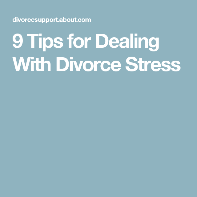 9 Tips for Dealing With Divorce Stress