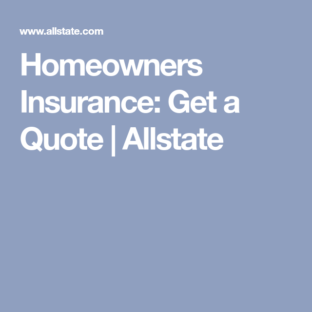 Homeowners Insurance Get A Quote Allstate Homeowners