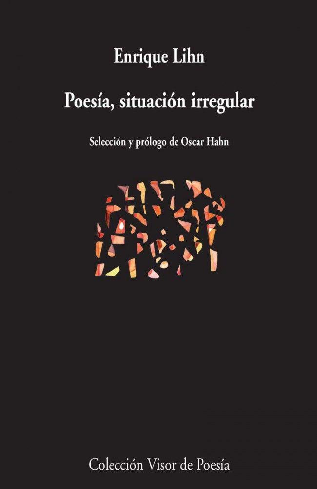 Poesía : situación irregular / Enrique Lihn ; selección y prólogo de Oscar Hahn http://fama.us.es/record=b2655986~S5*spi