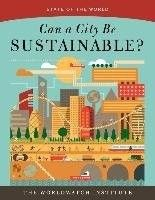 Can a city be sustainable? 2016. Cities are the world's future. Today, more than half of the global population lives in urban areas, and that number is expected to double by 2050. There is no question that cities are growing; the only debate is over how they will grow. Will we invest in the physical and social infrastructure necessary for livable, equitable, and sustainable cities?