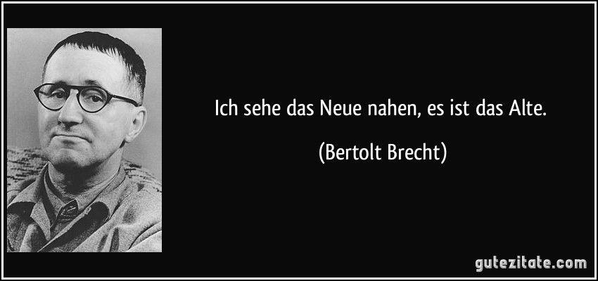 Ich Sehe Das Neue Nahen Es Ist Das Alte Bertolt Brecht
