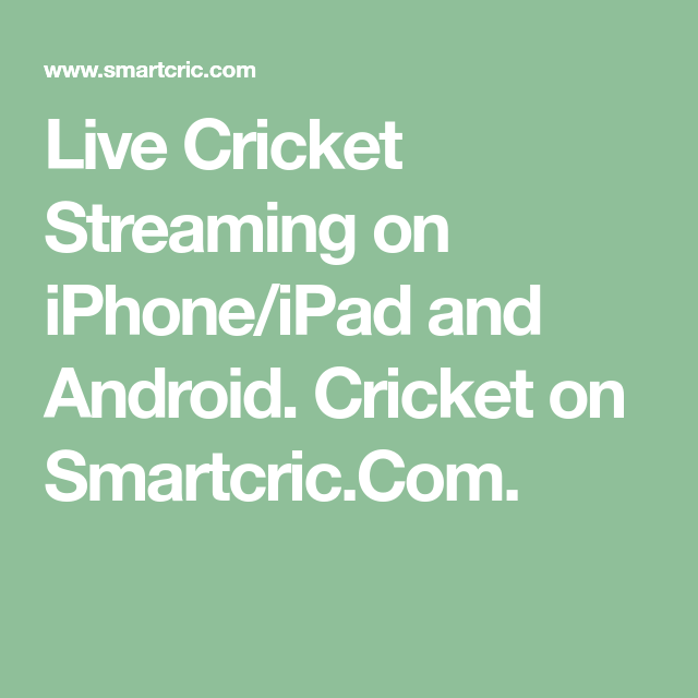 Live Cricket Streaming On Iphone Ipad And Android Cricket On Smartcric Com In 2020 Cricket Streaming Live Cricket Live Cricket Streaming
