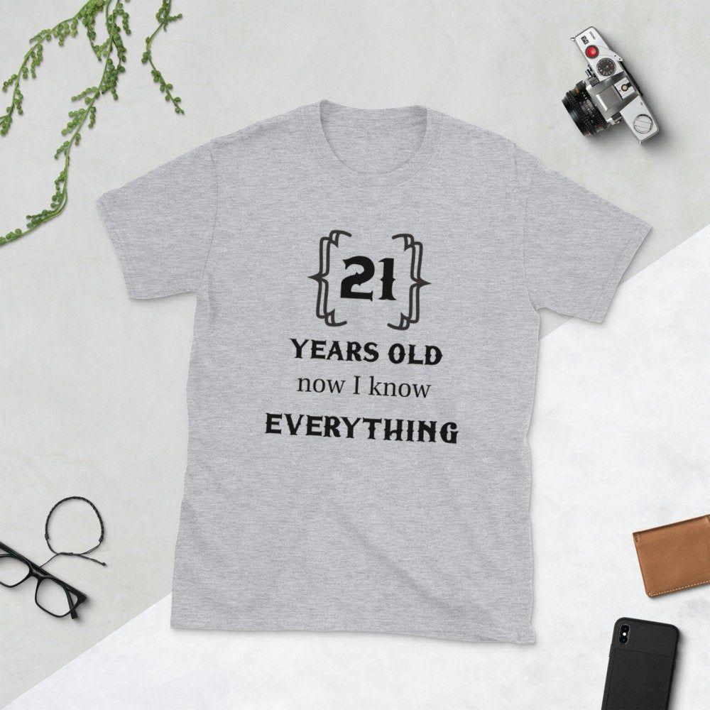 21st Birthday TShirt Now I Know Everything Shirt Happy