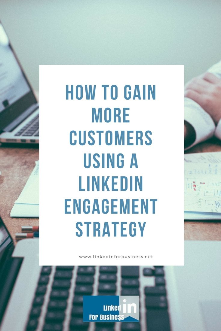How to Gain More Customers Using a LinkedIn Engagement