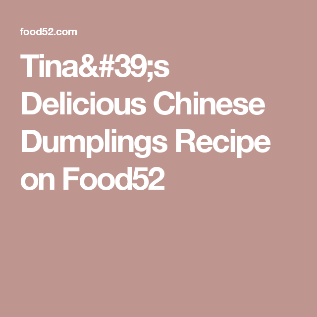 Tina's Delicious Chinese Dumplings Recipe on Food52
