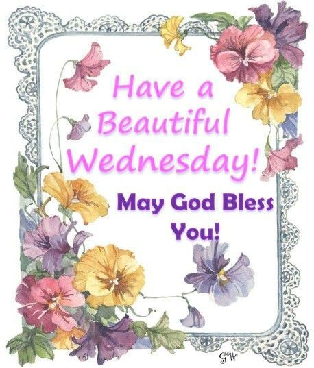 Have A Beautiful Wednesday May God Bless You Wednesday Wednesday