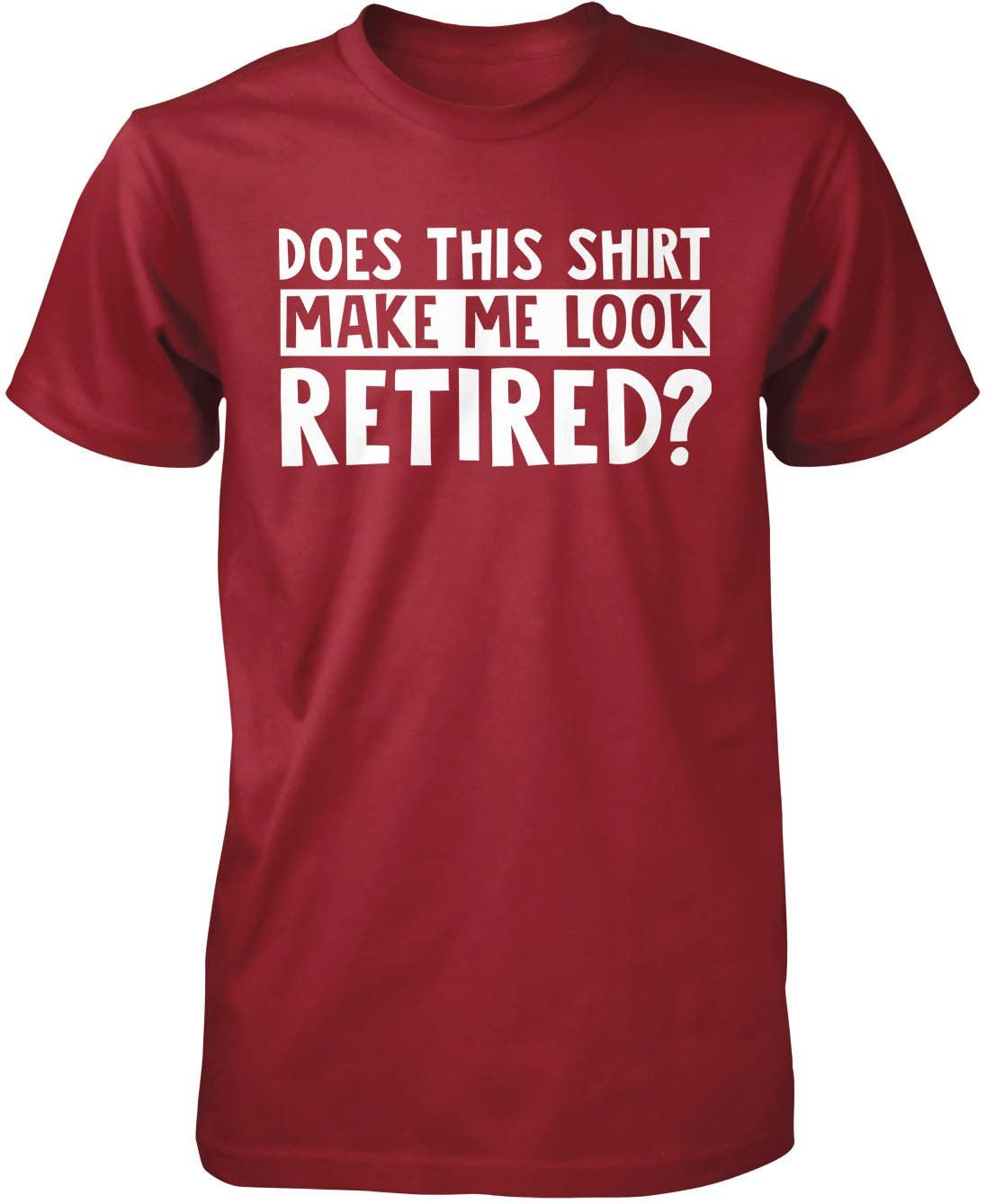 Does this shirt make me look retired tshirt camping