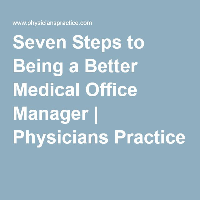 Seven Steps To Being A Better Medical Office Manager Medical Practice Management Medical Office Office Manager