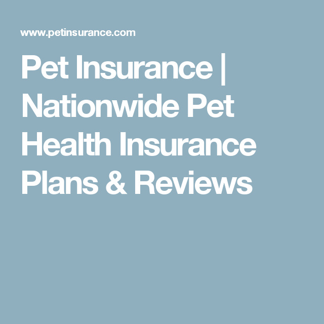 Pet Insurance Nationwide Pet Health Insurance Plans Reviews