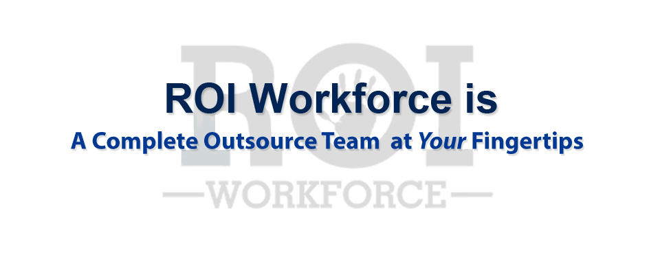 ROI Workforce | A Complete Outsource Team at Your Fingertips