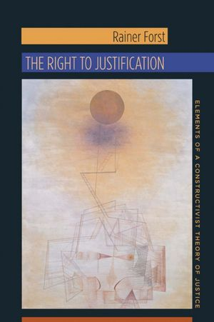 The right to justification : elements of a constructivist theory of justice / Rainer Forst ; translated by Jeffrey Flynn PublicaciónNew York : Columbia University Press, cop. 2012