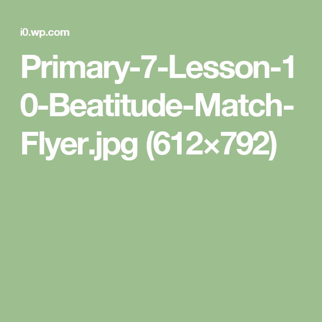 Primary-7-Lesson-10-Beatitude-Match-Flyer.jpg (612×792)