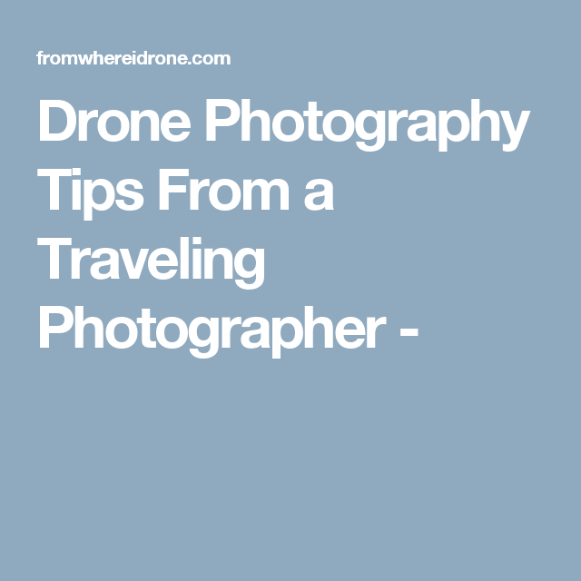 Drone Photography Tips From a Traveling Photographer - -  Drone Photography Tips From a Traveling Photographer –  - #breakfastrecipes #cocktailrecipes #Drone #Photographer #Photography #placestotravelalone #tips #travelgear #travelmoments #travelphotographer #travelphotos #Traveling #tuscanytravel