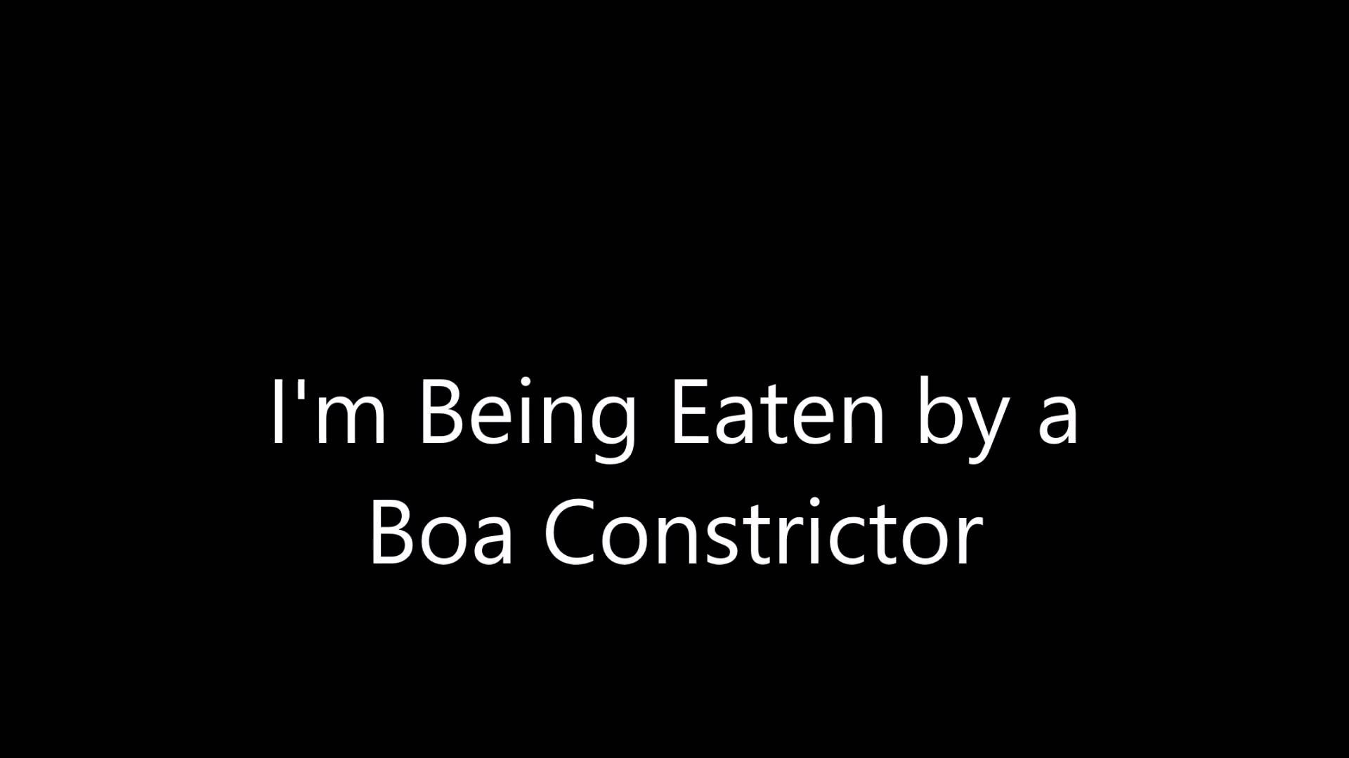 I M Being Eaten By A Boa Constrictor Words