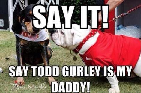 Bwa Ha Ha Todd Gurley Is My Daddy Georgia Bulldogs Quotes Georgia Bulldogs Football Georgia Dawgs
