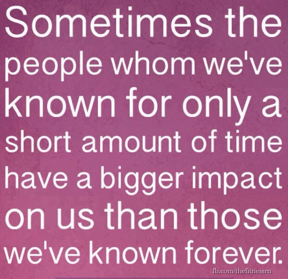 Quotes About Knowing Someone For A Short Time: Sometimes The People We Have Known A Short Time Are Our