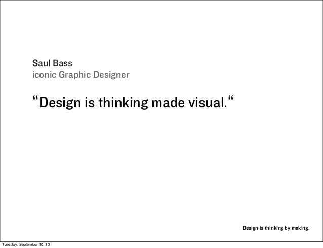 """Design is thinking by making. Saul Bass iconic Graphic Designer """"Design is thinking made visual."""" Tuesday, September 10, 13"""