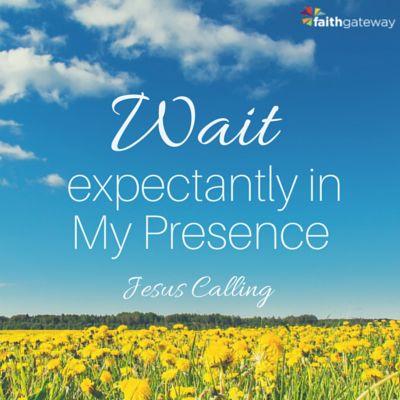 Wait expectantly