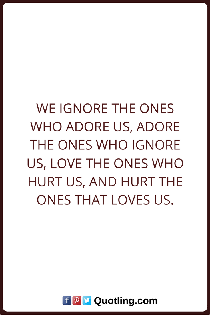 Sometimes We Hurt The Ones We Love The Most Empowering Quotes