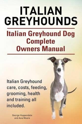 Italian Greyhounds Italian Greyhound Dog Complete Owners Manual