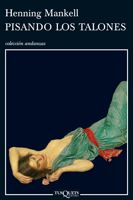 Pisando Los Talones De Henning Mankell Tusquets Editores Libros De Novelas Leer Leer En Linea